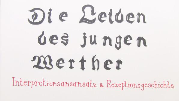"""""""Die Leiden des jungen Werther"""" – Interpretationsansatz und Rezeptionsgeschichte (Goethe)"""