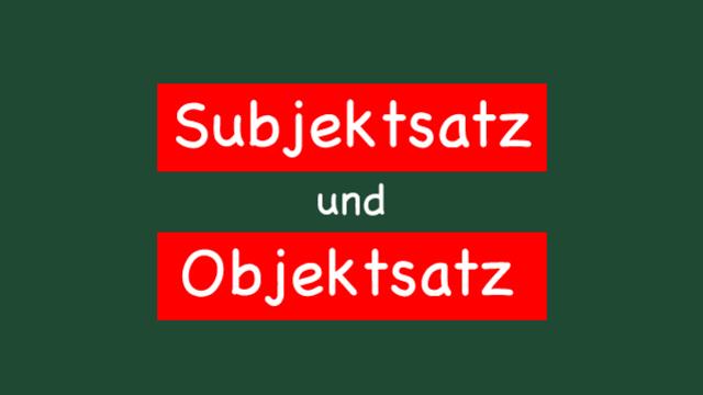 Subjektsatz und Objektsatz