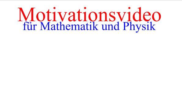 Motivationsvideo für Mathematik und Physik