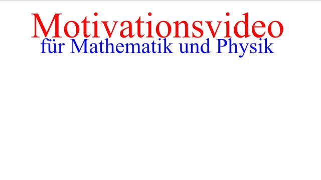 Motivationsvideo für Mathematik und Physik